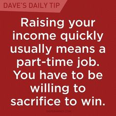 """""""Raising your income quickly usually means a part-time job. You have to be willing to sacrifice to win."""" - Dave Ramsey"""