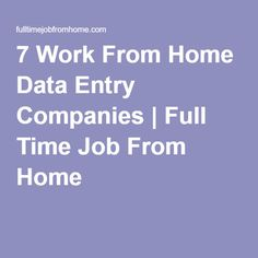 7 Work From Home Data Entry Companies | Full Time Job From Home