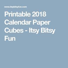 Printable 2018 Calendar Paper Cubes - Itsy Bitsy Fun