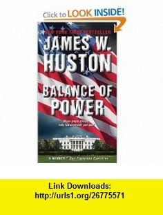 Balance of Power A Novel (9780061703201) James W. Huston , ISBN-10: 0061703206  , ISBN-13: 978-0061703201 ,  , tutorials , pdf , ebook , torrent , downloads , rapidshare , filesonic , hotfile , megaupload , fileserve