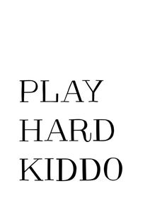 Play so hard you get inspired to never stop playing!