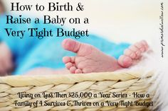 How to Birth & Raise a Baby on a Very Tight Budget - How a Family of 4 Survives and Thrives on Less Than $25,000 a Year