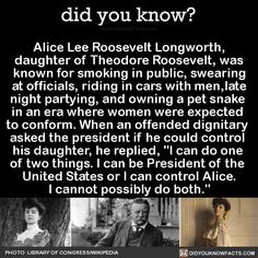Alice Lee Roosevelt Longworth, daughter of Theodore Roosevelt, was known for smoking in public, swearing at officials, riding in cars with men, late-night partying, and owning a pet snake during an era where women were expected to conform. When an...