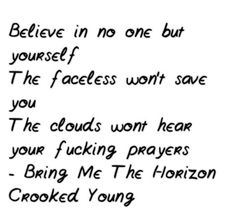 Bring Me The Horizon, Crooked Young....save yourself. You cannot be anyone's anchor