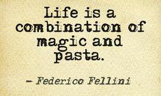Life is a combination of magic and pasta - Federico Fellini