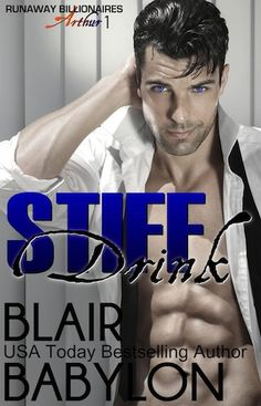 Stiff Drink  Blair Babylon (Runaway Billionaires: Arthur Duet #1) Publication date: March 21st 2017 Genres: Adult, Contemporary, Romance