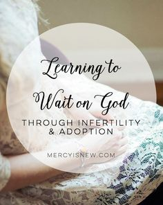 """""""I always knew that I wanted to write our story for others to read, but I didn't think that I would be writing a part that doesn't yet have an ending. We are still waiting for child #2. I don't know why he/she hasn't yet arrived. And that is ok. Waiting is not wasted time! God is always with us, molding us to be more like His Son."""""""