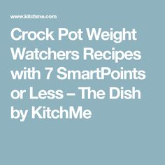 Crock Pot Weight Watchers Recipes with 7 SmartPoints or Less – The Dish by KitchMe Skinny Recipes, Ww Recipes, Cooker Recipes, Healthy Recipes, Healthy Meals, Recipies, Healthy Dishes, Healthy Cooking, Chicken Recipes