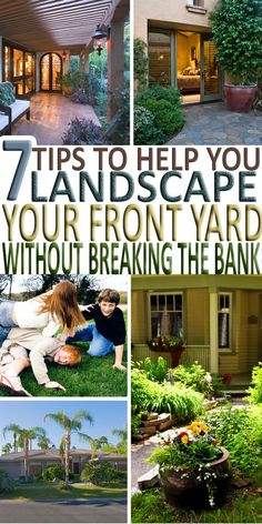 You are trying to find out how to landscape your front yard without breaking the bank. Here are 7 helpful tips to get your landscaping project started.