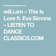 will.i.am – This Is Love ft. Eva Simons – LISTEN TO DANCE CLASSICS.COM