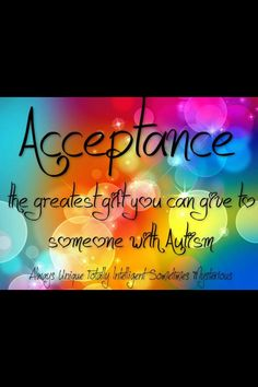 Acceptance, the greatest gift you can give to someone with #autism