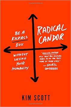 Radical Candor: Be a Kick-Ass Boss Without Losing Your Humanity: Kim Scott: 9781250103505: Amazon.com: Books