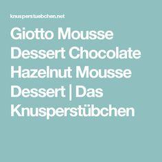 Giotto Mousse Dessert Chocolate Hazelnut Mousse Dessert   Das Knusperstübchen