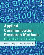 Applied communication research methods : getting started as a researcher / Michael P. Boyle, Mike Schmierbach