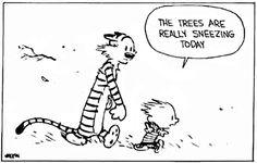 """Dad, what causes wind?"" asks Calvin. ""Trees sneezing"" his dad explains. Calvin and Hobbes. Calvin And Hobbes Quotes, Calvin And Hobbes Comics, Wind Quote, Cross Stitch Fairy, Nostalgia, Writing Challenge, Fun Comics, Archie Comics, Hobbs"