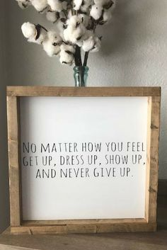 No matter how you feel, get up, dress up, show up, and never give up, wood sign, farmhouse style sign, farmhouse decor, home decor, personalized gift, custom gift, inspirational, rustic decor, wall decor #ad