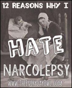 My Life With Narcolepsy, Depression, Phobias, & Compulsions: 12 Reasons Why I Hate Narcolepsy
