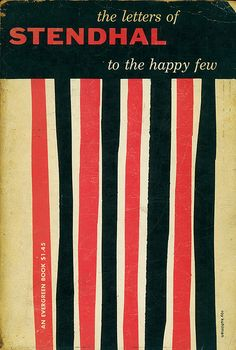 To the Happy Few - The Letters of Stendhal. Grove Press, 1955. Evergreen E11. Cover design by Roy Kuhlman. www.roykuhlman.com