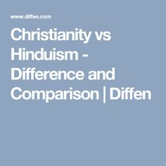 Christianity vs Hinduism - Difference and Comparison   Diffen