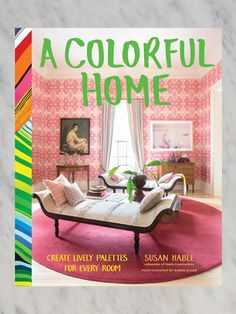 A Colorful Home: Create Lively Palettes for Every Room by Susan Hable // www.summerhousestyle.com
