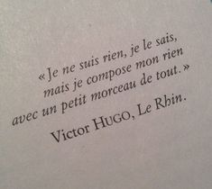 """Clo Roume on Victor Hugo, Le Rhin. english translation: """"I am nothing , I know , but I made up my anything with a little bit of everything. French Poems, French Quotes, Greek Quotes, Words Quotes, Life Quotes, Sayings, Poetry Quotes, Quotes Quotes, Pretty Words"""