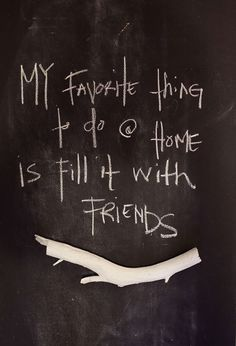My Favorite Thing To Do at Home is Fill it with Friends!