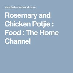 Rosemary and Chicken Potjie : Food : The Home Channel