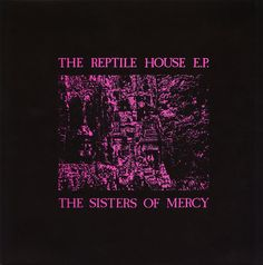 The Sisters Of Mercy The Reptile House EP UK vinyl single inch record / Maxi-single) Vinyl Cd, Vintage Vinyl Records, Gene Loves Jezebel, Patricia Morrison, Andrew Eldritch, Goth Music, Music Music, Reptile House, Goth Bands
