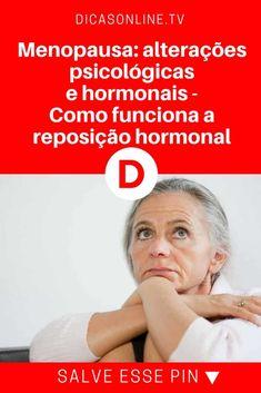 Menopausa   Menopausa: alterações psicológicas e hormonais - Como funciona a reposição hormonal   Entenda o que é e como reagirá o seu corpo com essa mudança: