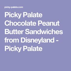 Picky Palate Chocolate Peanut Butter Sandwiches from Disneyland ...