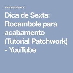 Dica de Sexta: Rocambole para acabamento (Tutorial Patchwork) - YouTube