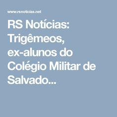 RS Notícias: Trigêmeos, ex-alunos do Colégio Militar de Salvado...