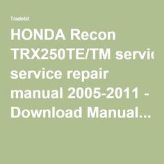 HONDA Recon TRX250TE/TM service repair manual 2005-2011 - Download Manual...