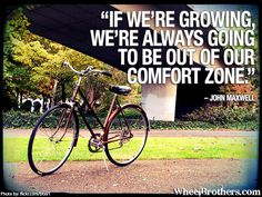 If we're growing, we're always going to be out of our comfort zone- John Maxwell #quote #cycling #inspiration ⭐️ www.CareerFlexibility.Rocks ⭐️