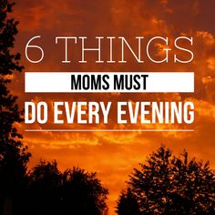 Here are some things every mom should do every evening to close out the day well and prepare your mind, body, and soul for rest.