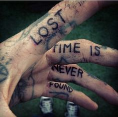Lost time is never found. I like the quote but I'd never get a hand tat.