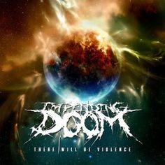 Impending Doom: There Will Be Violence - 7/10