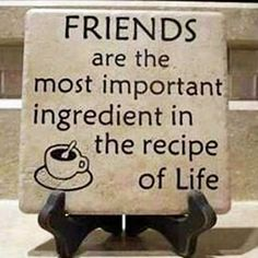 """""""Friends are the most important ingredient in the recipe of Life"""" The Coffee Market George hopes you enjoy your Sunday with your friends and family. Wise Quotes, Quotable Quotes, Great Quotes, Quotes To Live By, Inspirational Quotes, Wise Sayings, Vinyl Sayings, 365 Quotes, Fabulous Quotes"""