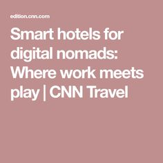 Smart hotels for digital nomads: Where work meets play | CNN Travel