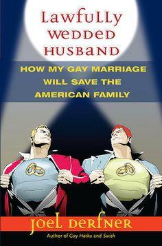Lawfully Wedded Husband: How My Gay Marriage Will Save the American Family~ Joel Derfner.