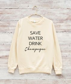 Save Water Drink Champagne Shirt Fashion Shirt Funny by fitandfool