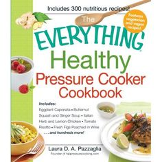 """NEW! The Everything Healthy Pressure Cooker Cookbook - my cookbook project.  I """"healthifyed"""" alot of the publisher's recipes and included a few favorites from the website.  Enjoy!"""