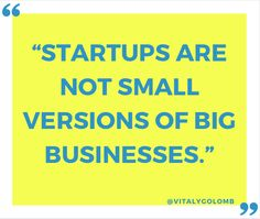 """""""Startups are not small versions of big businesses"""". - @Vitaly Golomb // #startups #quotes"""