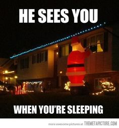 Santa: the world's greatest stalker.   Just funny!!!