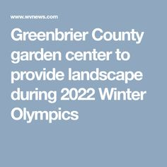 Greenbrier County garden center to provide landscape during 2022 Winter Olympics