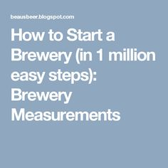 How to Start a Brewery (in 1 million easy steps): Brewery Measurements