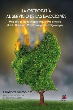 Fajardo F. Osteopatia al servicio de las emociones. Madrid: Dilema; 2015 Fajardo, All Locations, Mindfulness Meditation, Dilema, Madrid, Lifestyle, Books, Design, Physical Therapy