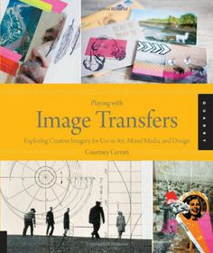 Playing with Image Transfers: Exploring Creative Imagery for Use in Art, Mixed Media, and Design - http://books.goshopinterest.com/arts-photography/playing-with-image-transfers-exploring-creative-imagery-for-use-in-art-mixed-media-and-design/