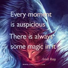 Every Moment is Auspicious. There is always some magic in it. Amit Ray
