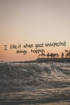 I like it when good unexpected things happen :)